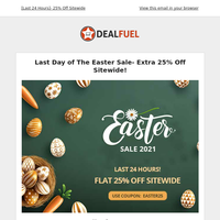 LAST DAY to Load Your Easter Basket With Additional 25% Off Sitewide!