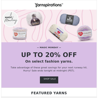 Up to 20% off select fashion yarns [TODAY ONLY]