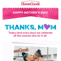 Happy Mother's Day! Love, HomeGoods