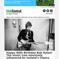 The massive Irish influence on Bob Dylan, who celebrates his 80th birthday today
