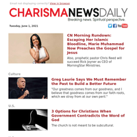 CN Morning Rundown: Escaping Her Islamic Bloodline, Marie Muhammad Now Preaches the Gospel for Jesus   Greg Laurie Says We Must...