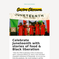 Introducing Gastro Obscura's Juneteenth Series