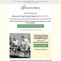 Discover the Fathers in Your Ancestry – Save 54% Today.