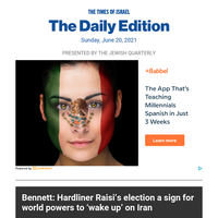 As Iran elects hardliner, Bennett tells world: Wake up * PA wants new talks on Israel vaccines * Schools in 2 areas hit by Delta variant outbreaks * Meron inquiry okayed