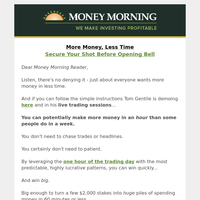 More money, less time: Now's the time to act