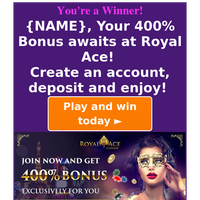 {NAME}, Your 400% Bonus awaits at Royal Ace! Create an account, deposit and enjoy!