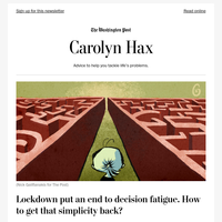 Carolyn Hax: Lockdown put an end to decision fatigue. How to get that simplicity back?