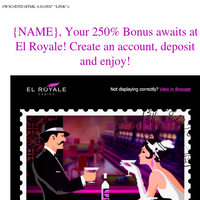 250% Bonus awaits at El Royale..sign up, deposit and redeem yours!