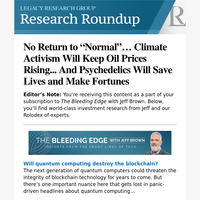 """No Return to """"Normal""""... Climate Activism Will Keep Oil Prices Rising... And Psychedelics Will Save Lives and Make Fortunes"""