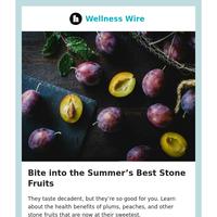 Summer's best fruit. Sneaky sodium. Memory vitamins.