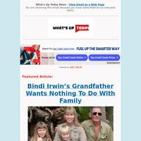 Bindi Irwin's Grandfather Won't Talk To Her