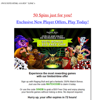 {NAME}, you've waited for...350% + 50 Free Spins