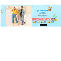 Amazon Fashion Prime Day Sale - Get upto 80% OFF   Top Brands, Latest Trends, 30 Day Returns