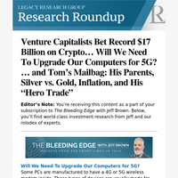 """Venture Capitalists Bet Record $17 Billion on Crypto... Will We Need To Upgrade Our Computers for 5G?... and Tom's Mailbag: His Parents, Silver vs. Gold, Inflation, and His """"Hero Trade"""""""