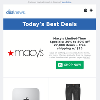 20% to 80% off  Macy's Limited-Time Specials    Apple Mac Mini Desktop for $544    Joseph Abboud Men's Jeans for $10