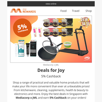 {NAME} , 🎉 Get 5% Cashback on Kitchenware, Supplements, Electronics and many more from Deals for Joy x meREWARDS!