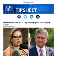 Tipsheet: Democrats see $3.5T spending goal is slipping away