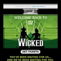 WICKED flies back to Broadway tomorrow