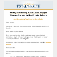 Tomorrow's witching hour could trigger volume surges across the board