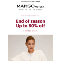 END OF SEASON   UP TO 80% OFF selected items!