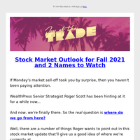 Stock Market Outlook for Fall 2021 and 2 Names to Watch