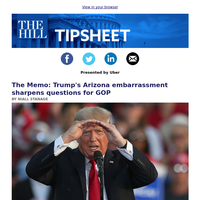 Tipsheet — Presented by Uber — Trump's Arizona embarrassment sharpens questions for GOP