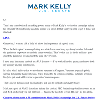 I am writing to respectfully ask if you can make a $3 contribution to Mark Kelly's campaign for Senate before his officia l FEC fundraising deadline comes to an end.