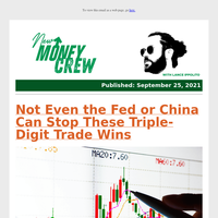 Not Even the Fed or China Can Stop These Triple-Digit Trade Wins