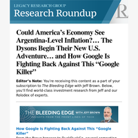 """Could America's Economy See Argentina-Level Inflation?... The Dysons Begin Their New U.S. Adventure... and How Google Is Fighting Back Against This """"Google Killer"""""""