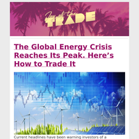 The Global Energy Crisis Reaches Its Peak. Here's How to Trade It