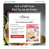 Come back and save big on Fine Cooking!