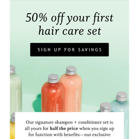 New members get 50% off our shampoo + conditioner set