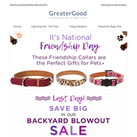 Last Day – Backyard Blowout Sale + It's National Friendship Day!